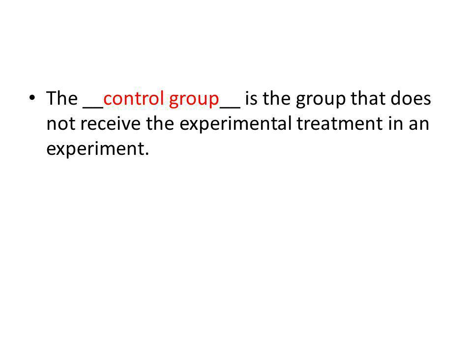 The __control group__ is the group that does not receive the experimental treatment in an experiment.