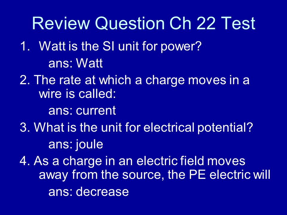 Review Question Ch 22 Test 1.Watt is the SI unit for power.