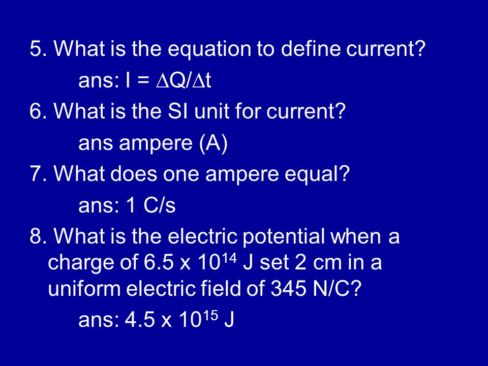 5. What is the equation to define current. ans: I =  Q/  t 6.