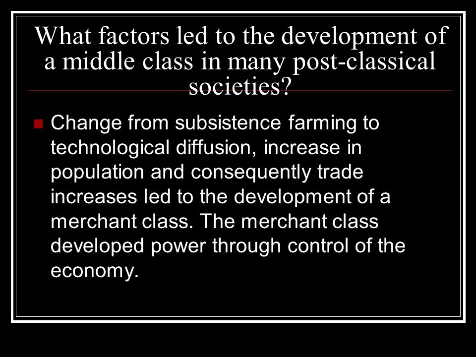 What factors led to the development of a middle class in many post-classical societies? Change from subsistence farming to technological diffusion, in