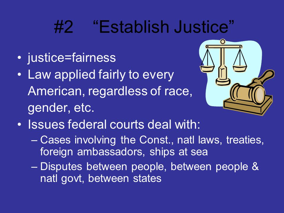#2 Establish Justice When fed court decide cases they interpret, or explain, the law Supreme Court=highest court –Can rule that laws passed by Congress or state leg is not permitted by Const.