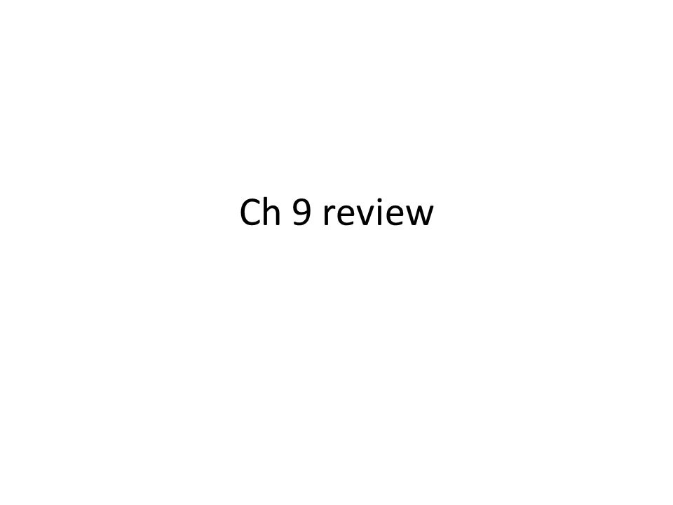 Ch 9 review