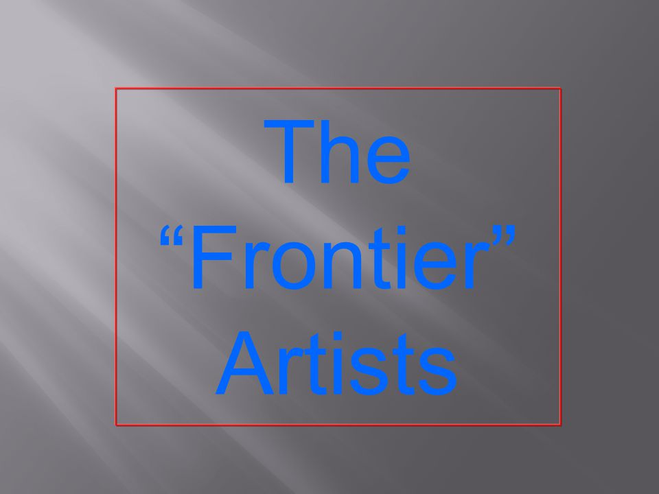 """The """"Frontier"""" Artists"""