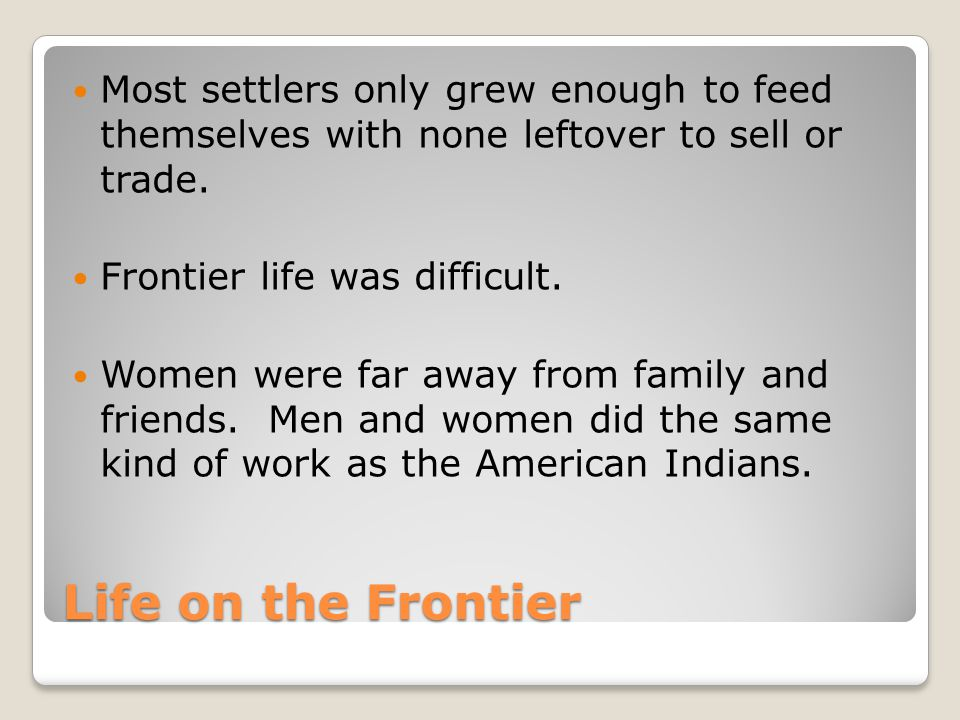 Life on the Frontier While men were hunting, women took care of their children and farms.
