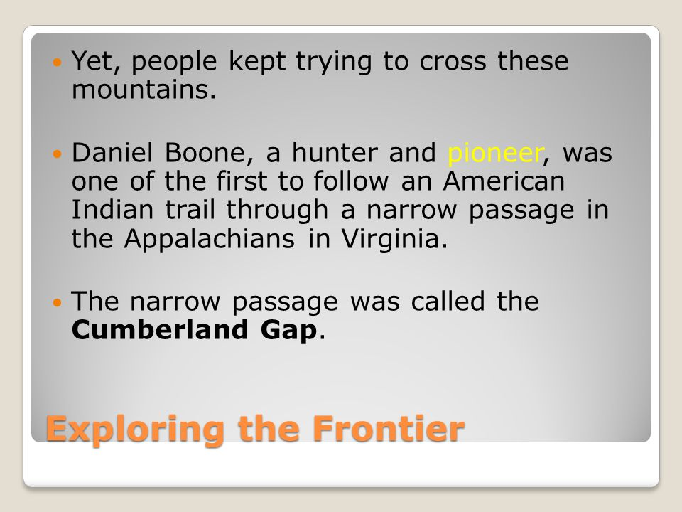 Exploring the Frontier Boone and the other pioneers found a land where American Indians farmed and hunted.