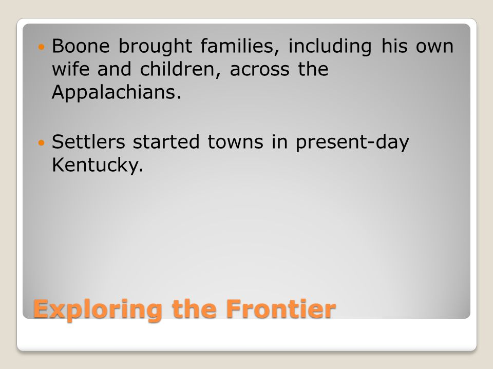 Life on the Frontier By the late 1700's, thousands of people had crossed the Appalachians to look for inexpensive farmland and new opportunities in the Ohio and Mississippi River Valleys.