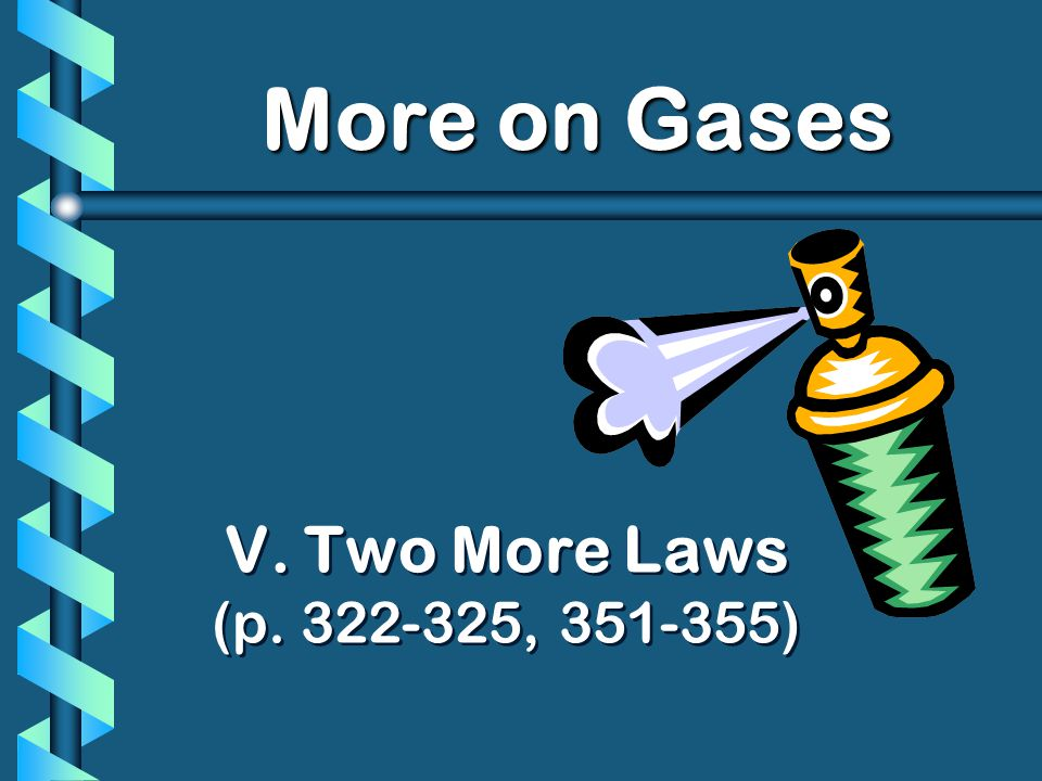 More on Gases V. Two More Laws (p. 322-325, 351-355)