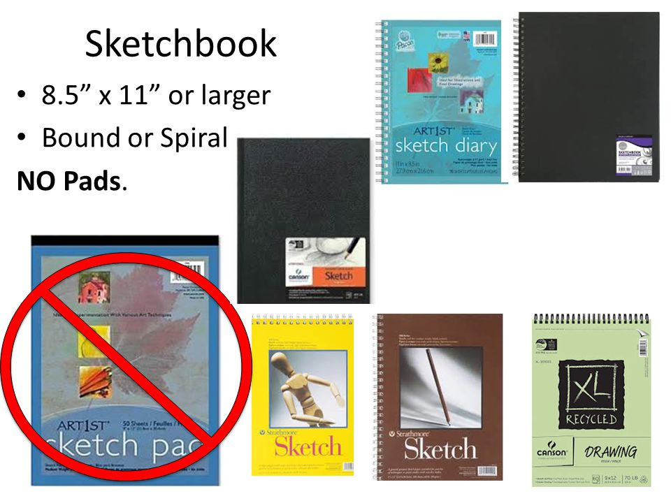 Sketchbook 8.5 x 11 or larger Bound or Spiral NO Pads.