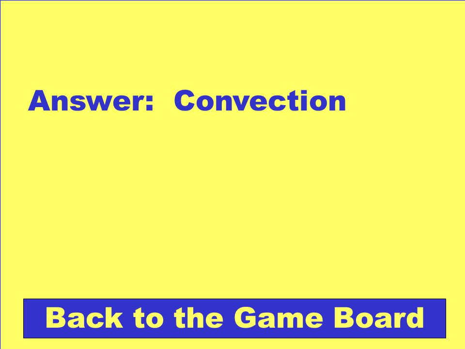 Answer: Convection Back to the Game Board