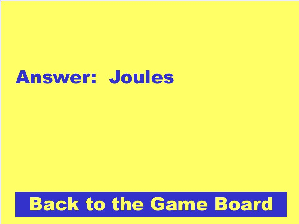 Answer: Joules Back to the Game Board