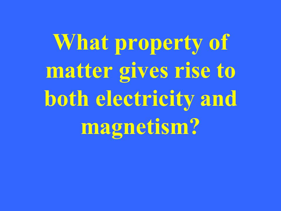 What property of matter gives rise to both electricity and magnetism?