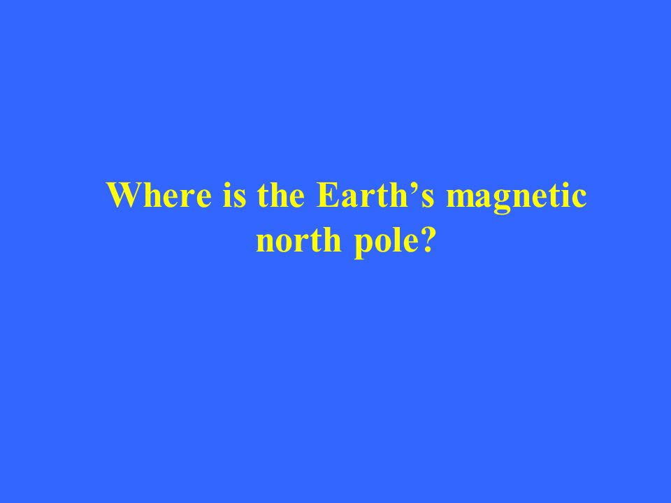 Where is the Earth's magnetic north pole?