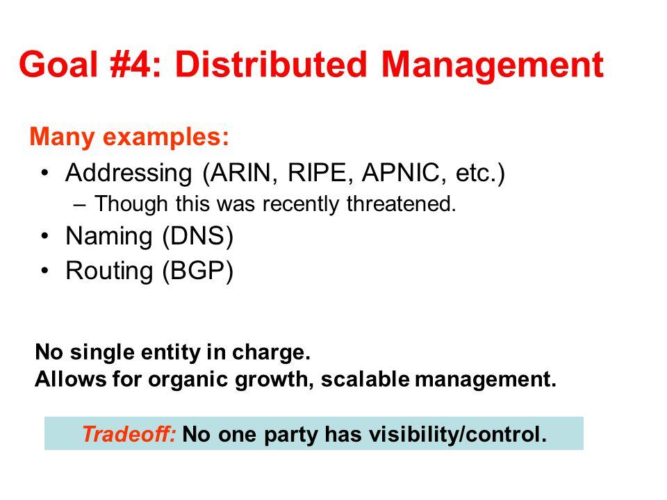 Goal #4: Distributed Management Addressing (ARIN, RIPE, APNIC, etc.) –Though this was recently threatened.
