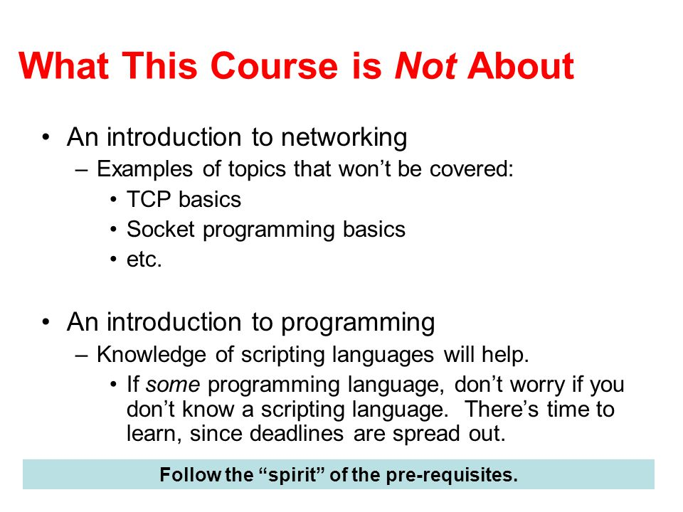 What This Course is Not About An introduction to networking –Examples of topics that won't be covered: TCP basics Socket programming basics etc.