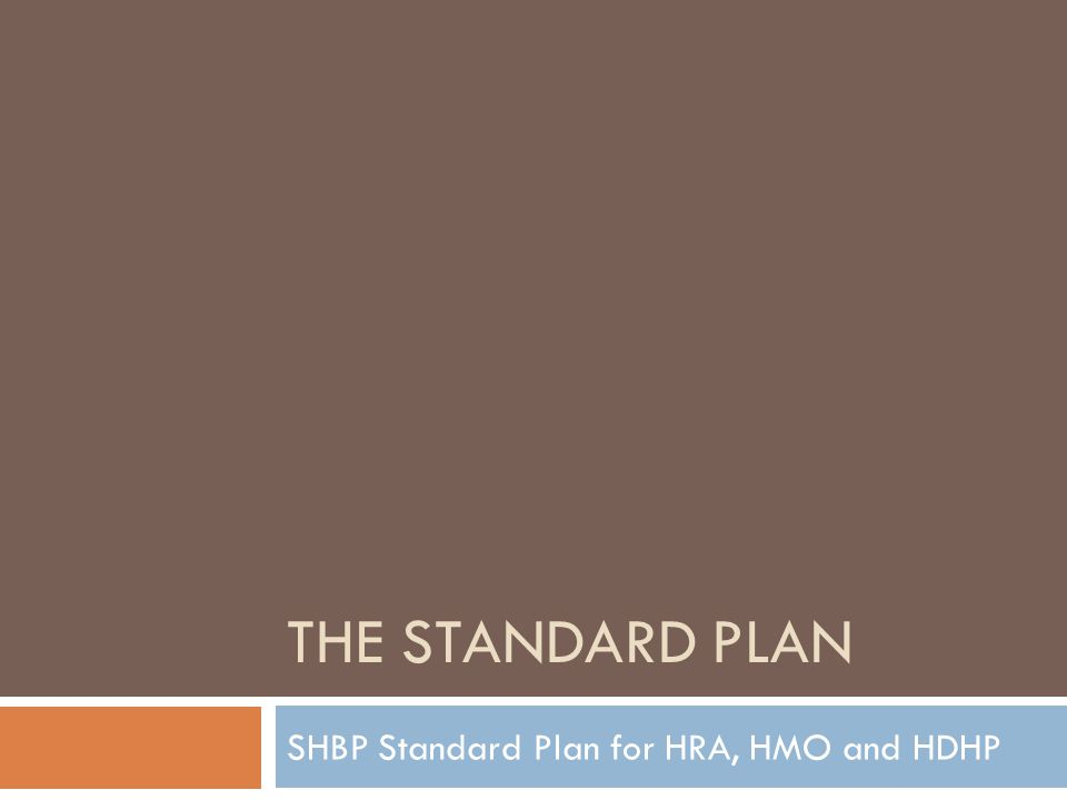 THE STANDARD PLAN SHBP Standard Plan for HRA, HMO and HDHP