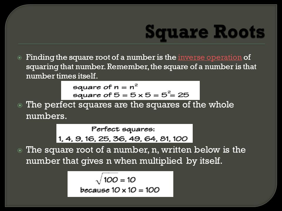  Finding the square root of a number is the inverse operation of squaring that number. Remember, the square of a number is that number times itself.i