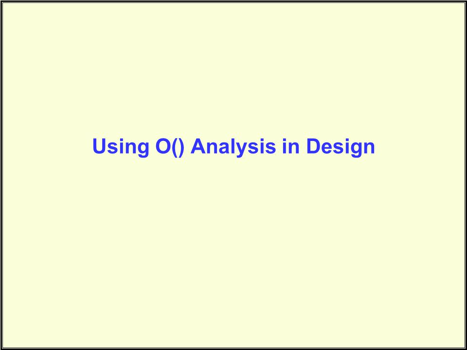 Using O() Analysis in Design