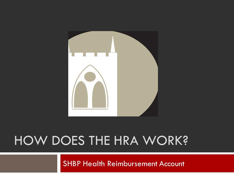 HOW DOES THE HRA WORK? SHBP Health Reimbursement Account