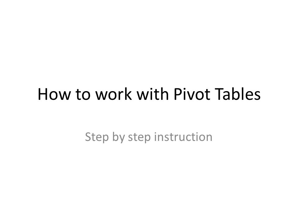 How to work with Pivot Tables Step by step instruction