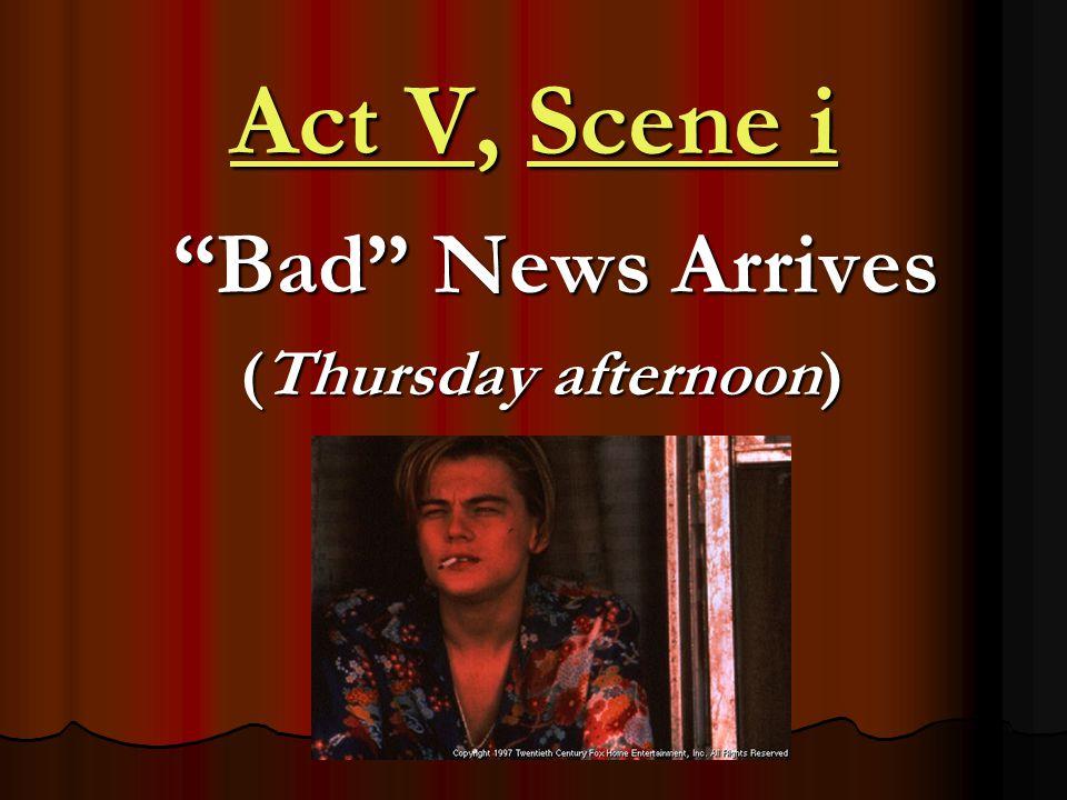 """Bad"" News Arrives ""Bad"" News Arrives (Thursday afternoon) (Thursday afternoon) Act V, Scene i"