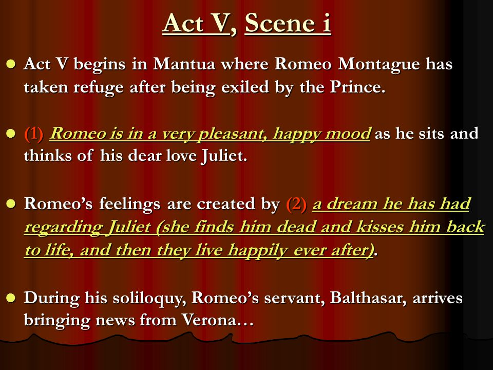 Act V, Scene i (cont.) Romeo begs Balthasar to provide news from his home.