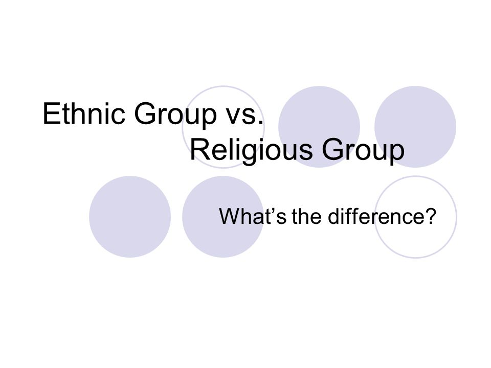 Ethnic Group vs. Religious Group What's the difference?