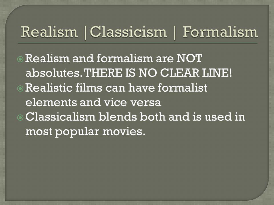  Realism and formalism are NOT absolutes.THERE IS NO CLEAR LINE.
