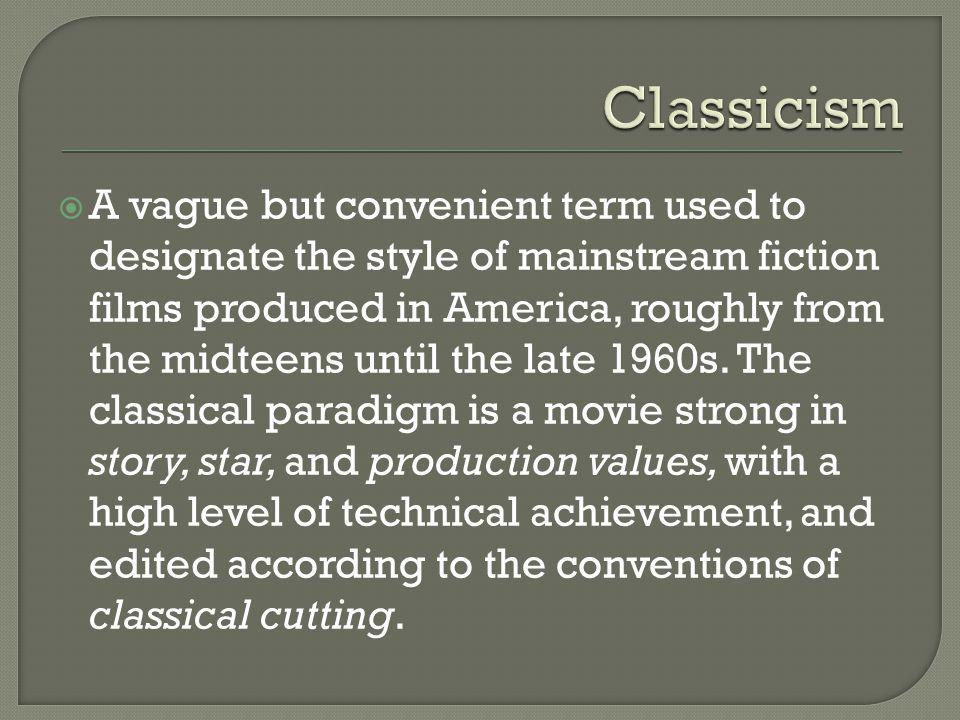  A vague but convenient term used to designate the style of mainstream fiction films produced in America, roughly from the midteens until the late 19