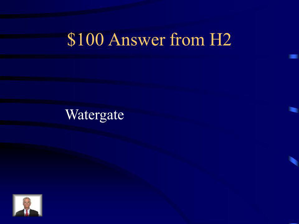 $100 Question from H2 This scandal forced Nixon to resign as President.