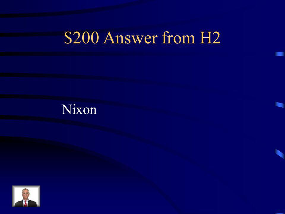 $200 Question from H2 This President was the first to visit China.