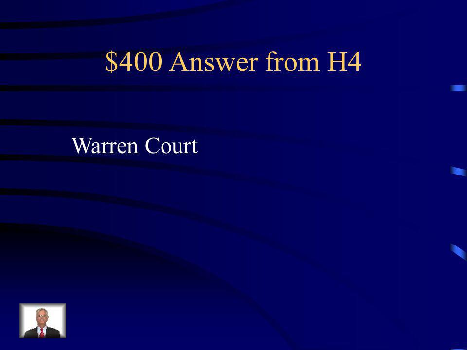 $400 Question from H4 The name of the US Supreme court that ruled on many landmark decisions.
