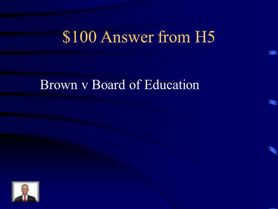 $100 Question from H5 1954 Supreme Court decision that reversed Plessy v Ferguson.
