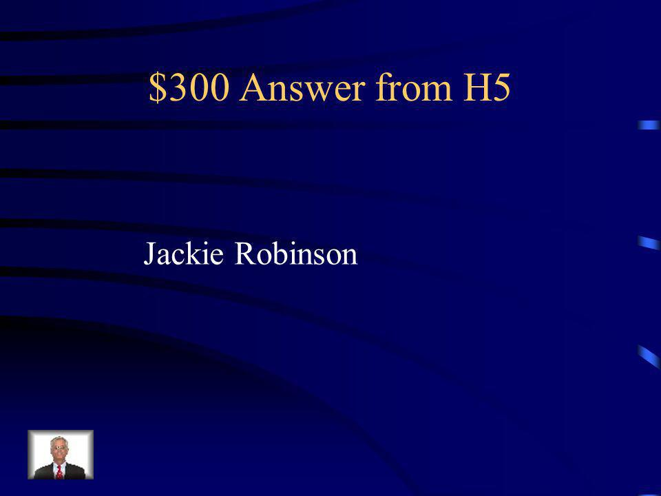 $300 Question from H5 First African American to play in the major leagues for the Brooklyn Dodgers.