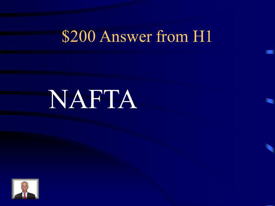 $200 Question from H1 The agreement between Canada, Mexico and the US to open all three borders to trade.