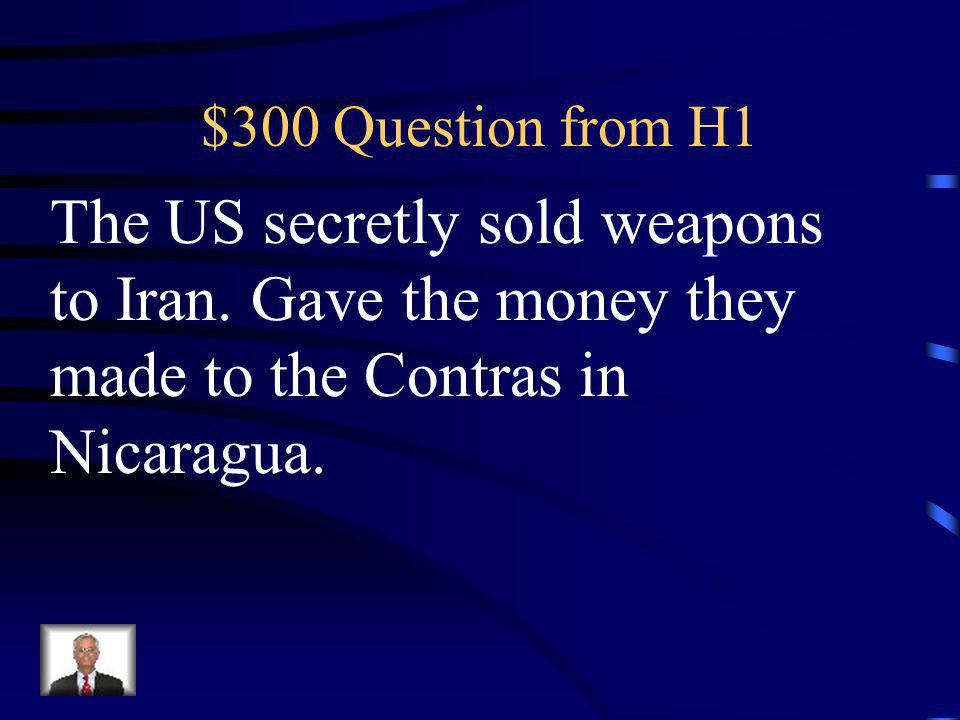 $300 Question from H1 The US secretly sold weapons to Iran.