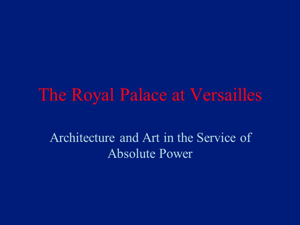 The Royal Palace at Versailles Architecture and Art in the Service of Absolute Power