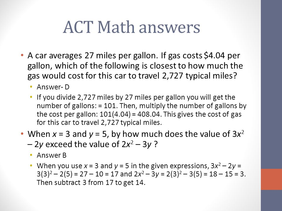 ACT Math answers A car averages 27 miles per gallon. If gas costs $4.04 per gallon, which of the following is closest to how much the gas would cost f