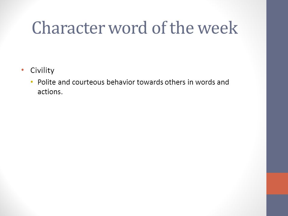 Character word of the week Civility Polite and courteous behavior towards others in words and actions.