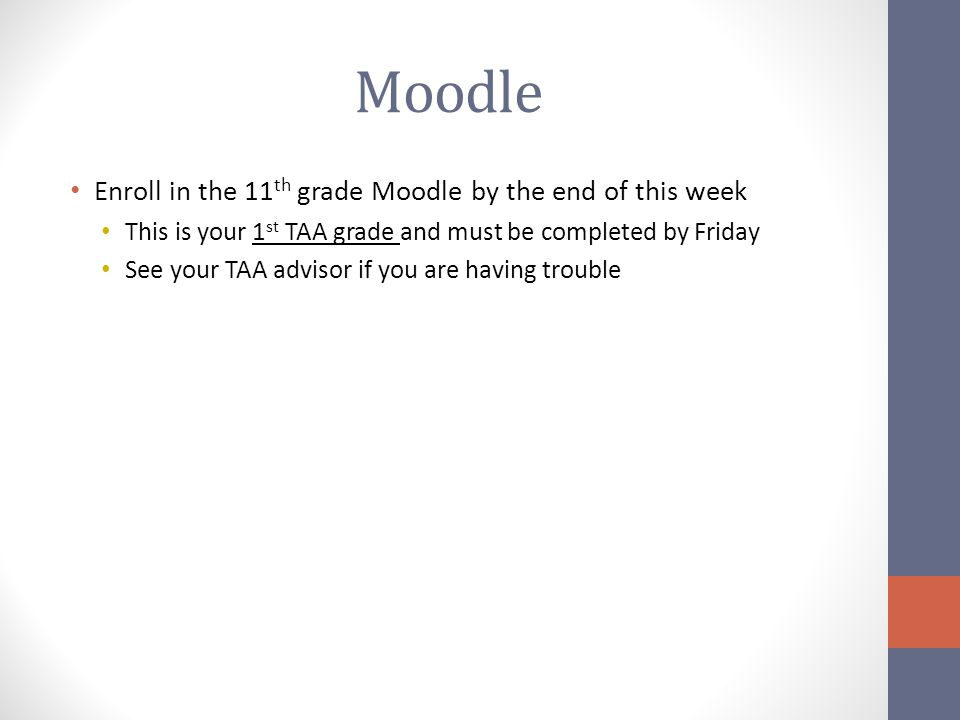 Moodle Enroll in the 11 th grade Moodle by the end of this week This is your 1 st TAA grade and must be completed by Friday See your TAA advisor if you are having trouble