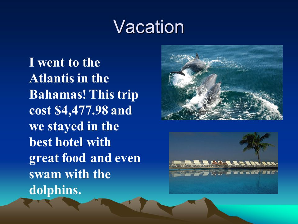 Vacation I went to the Atlantis in the Bahamas.