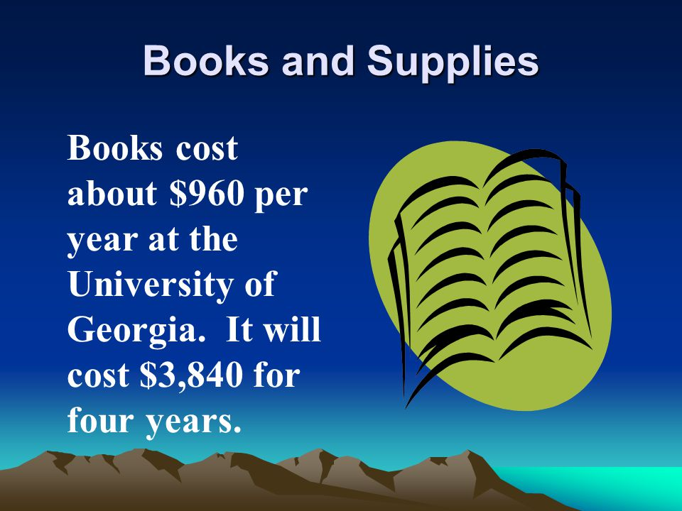 Books and Supplies Books cost about $960 per year at the University of Georgia.