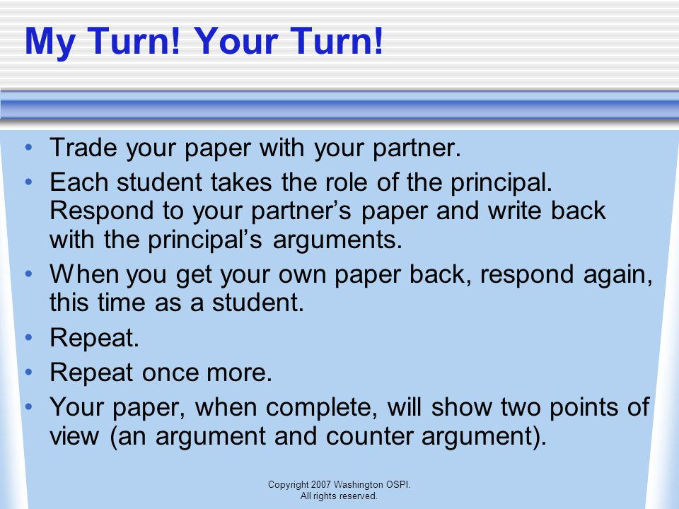Copyright 2007 Washington OSPI. All rights reserved. My Turn! Your Turn! Trade your paper with your partner. Each student takes the role of the princi