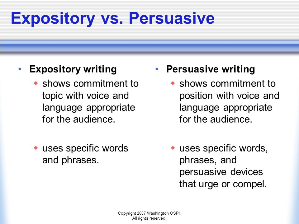 Copyright 2007 Washington OSPI. All rights reserved. Expository vs. Persuasive Expository writing  shows commitment to topic with voice and language