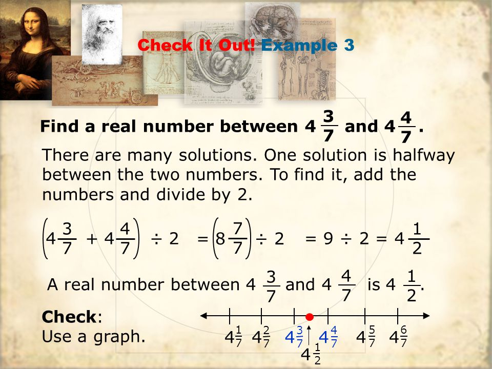 Check It Out! Example 3 3737 4 + 4 ÷ 2 4747 There are many solutions. One solution is halfway between the two numbers. To find it, add the numbers and