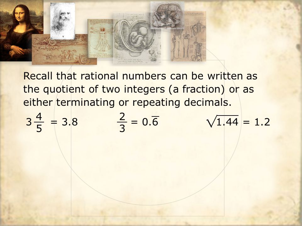 Recall that rational numbers can be written as the quotient of two integers (a fraction) or as either terminating or repeating decimals. 3 = 3.8 4545