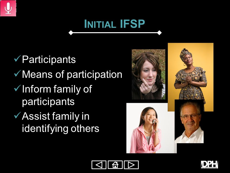 R ESPONSIBILITIES FOR I NITIAL S TEPS  45 day timeline  Physician contact  Authorization for Release of Information  Physician's Health Summary Form  Explain to the family  the roles and functions of the early intervention team members  IFSP process  5 day notice  Primary Care Provider  Resources for families who are ineligible Click for Standards