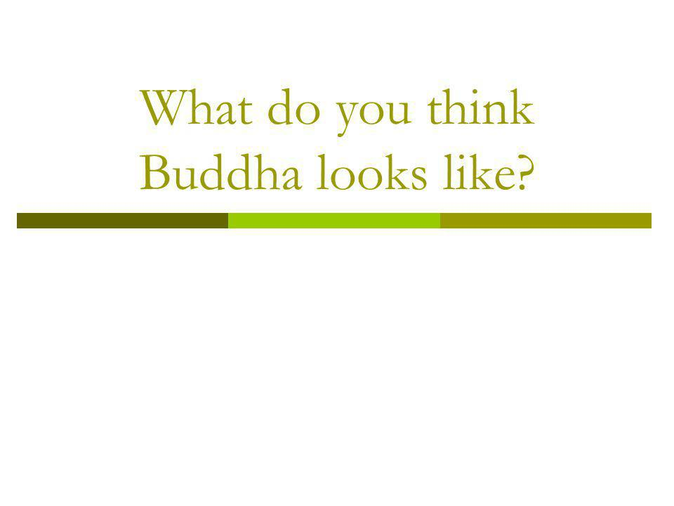 What do you think Buddha looks like?