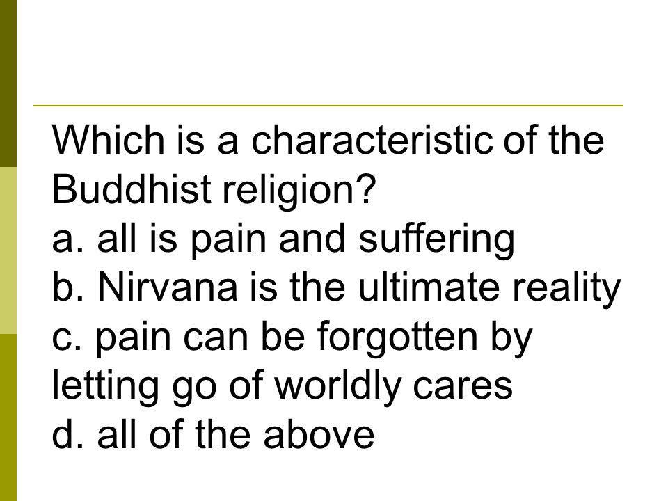 Which is a characteristic of the Buddhist religion.
