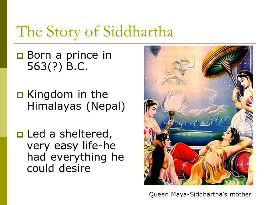 The Story of Siddhartha  Not until his late 20s did he discover old age, death and suffering in poor areas  Decided to spend his life seeking a cure for human suffering  Became the Buddha= enlightened one , while meditating under a Bodhi tree.