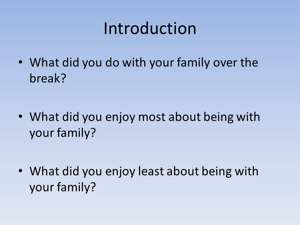 Introduction What did you do with your family over the break.